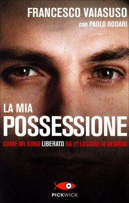 LA MIA POSSESSIONE Come mi sono liberato da 27 legioni di Demoni di Paolo Rodari, Francesco Vaiasuso