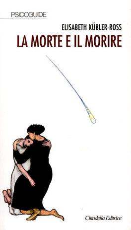 LA MORTE E IL MORIRE — di Elisabeth Kubler-Ross