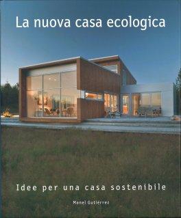 La nuova casa ecologica idee per una casa sostenibile - Idee per casa nuova ...