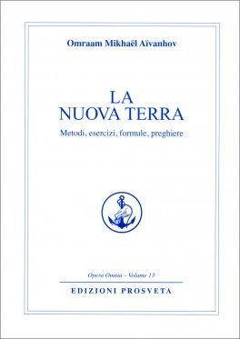 LA NUOVA TERRA Metodi, esercizi, formule, preghiere di Omraam Mikhael Aivanhov