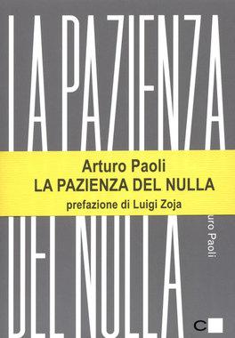 LA PAZIENZA DEL NULLA di Arturo Paoli