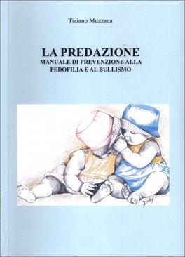 LA PREDAZIONE — Manuale di prevenzione alla pedofilia e al bullismo di Tiziano Muzzana