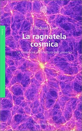 LA RAGNATELA COSMICA La misteriosa architettura dell'universo di Richard Gott