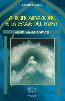 LA REINCARNAZIONE E LA LEGGE DEL KARMA di William Walker Atkinson (Yogi Ramacharaka)