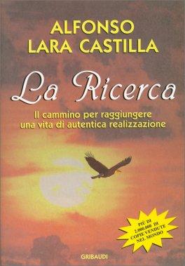 LA RICERCA Il Cammino per raggiungere una vita di autentica realizzazione di Alfonso Lara Castillo