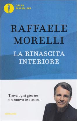 LA RINASCITA INTERIORE Trova ogni giorno un nuovo te stesso di Raffaele Morelli