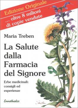 LA SALUTE DALLA FARMACIA DEL SIGNORE Consigli ed esperienze con le erbe medicinali di Maria Treben