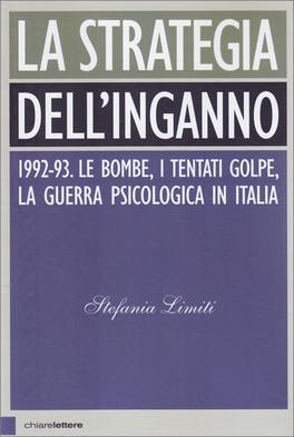 LA STRATEGIA DELL'INGANNO 1992-93. Le bombe. I tentati golpe. La guerra psicologica in Italia di Stefania Limiti