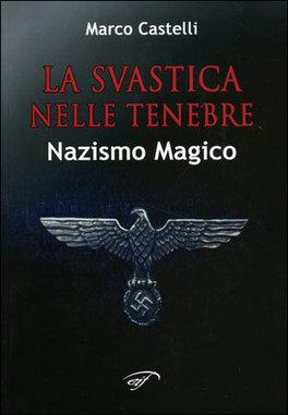 LA SVASTICA NELLE TENEBRE Nazismo magico di Marco Castelli