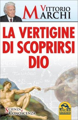 LA VERTIGINE DI SCOPRIRSI DIO di Vittorio Marchi
