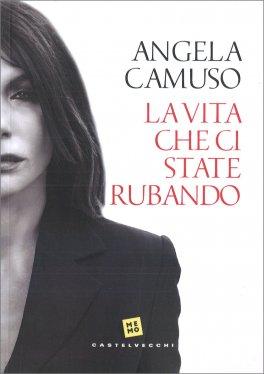 LA VITA CHE CI STATE RUBANDO di Angela Camuso