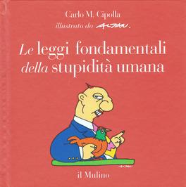 LE LEGGI FONDAMENTALI DELLA STUPIDITà UMANA di Altan (Francesco Tullio Altan), Carlo M. Cipolla