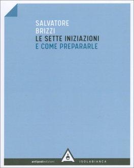 LE SETTE INIZIAZIONI E COME PREPARARLE di Salvatore Brizzi