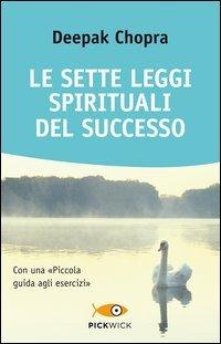 """LE SETTE LEGGI SPIRITUALI DEL SUCCESSO Con una"""" piccola guida agli esercizi"""" di Deepak Chopra"""