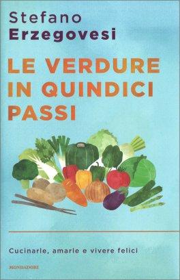 LE VERDURE IN QUINDICI PASSI Cucinarle, amarle e vivere felici di Stefano Erzegovesi