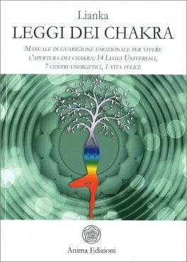 LEGGI DEI CHAKRA Manuale di guarigione emozionale per vivere l'apertura dei chakra: 14 Leggi Universali, 7 centri energetici, 1 vita felice di Lianka Trozzi