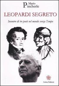 LEOPARDI SEGRETO Incontro di tre poeti nel mondo senza Tempo di Mario Pincherle