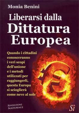 LIBERARSI DALLA DITTATURA EUROPEA Quando i cittadini conosceranno i veri scopi dell'unione e i metodi utilizzati per raggiungerli, questa Europa si scioglierà come neve al sole di Monia Benini