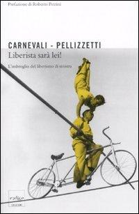 LIBERISTA SARà LEI ! — L'Imbroglio del liberismo di sinistra di Emilio Carnevali, Pierfranco Pellizzetti