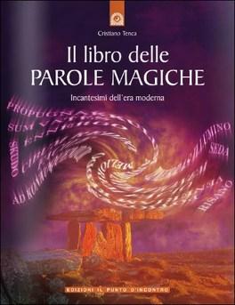 Il libro delle parole magiche cristiano tenca - Il giardino delle parole libro ...
