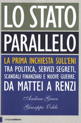 LO STATO PARALLELO La prima inchiesta sullENI di Giuseppe Oddo, Andrea Greco
