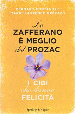 LO ZAFFERANO è MEGLIO DEL PROZAC I cibi che danno felicità di Bernard Fontanille, Marie-Lawrence Grézaud