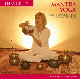 MANTRA YOGA Antiche vibrazioni sonore che liberano la mente di Capitanata, Thea Crudi