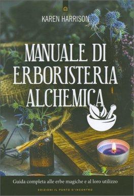 MANUALE DI ERBORISTERIA ALCHEMICA Guida completa alle erbe magiche e al loro utilizzo di Karen Harrison