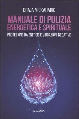 Manuale di Pulizia Energetica e Spirituale