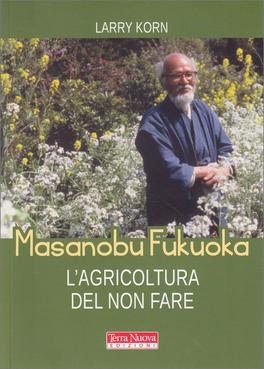 Masanobu Fukuoka - L'Agricoltura del non Fare