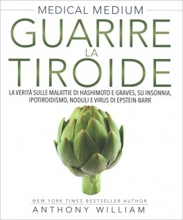 Medical Medium - Guarire la Tiroide