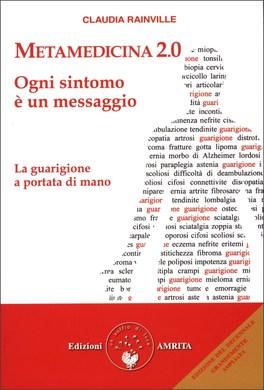 METAMEDICINA 2.0 - OGNI SINTOMO è UN MESSAGGIO Edizione del Decennale, grandemente rinnovata e aumentata di Claudia Rainville