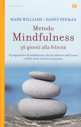 METODO MINDFULNESS - 56 GIORNI ALLA FELICITà Il programma di meditazione che ha liberato dall'ansia e dallo stress milioni di persone di Danny Penman, Mark Williams