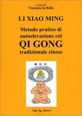 Metodo Pratico di Autoelevazione col Qi Gong Tradizionale Cinese