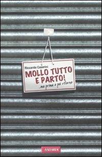 MOLLO TUTTO E PARTO! ...ma prima o poi ritorno di Riccardo Caserini