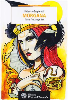 Morgana: donna, fata, strega, Dea