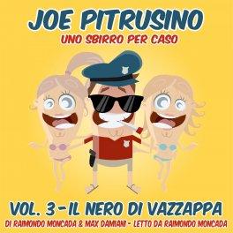Mp3 - Joe Pitrusino - Uno Sbirro per Caso - Vol. 3 Il Nero di Vazzappa