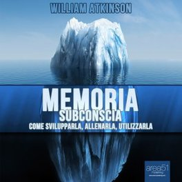 MP3 - MEMORIA SUBCONSCIA - AUDIOLIBRO Come svilupparla, allenarla, utilizzarla di William Walker Atkinson (Yogi Ramacharaka)