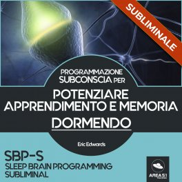 Mp3 - SBP-S - Programmazione Subconscia Subliminale per Potenziare Apprendimento e Memoria Dormendo