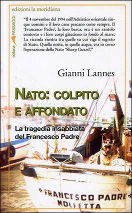 NATO: COLPITO E AFFONDATO La tragedia insabbiata del Francesco Padre di Gianni Lannes