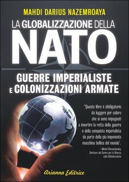 LA GLOBALIZZAZIONE DELLA NATO — Guerre imperialiste e globalizzazioni armate di Mahdi Darius Nazemroaya