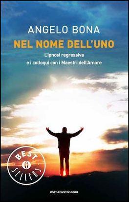 NEL NOME DELL'UNO L'Ipnosi Regressiva e i Colloqui con i Maestri dell'Amore di Angelo Bona