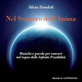 NEL SENTIERO DELL'ANIMA Musiche e parole per entrare nel regno delle Infinite Possibilità di Silvia Dondoli