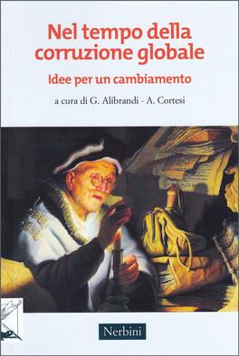NEL TEMPO DELLA CORRUZIONE GLOBALE — Idee per un cambiamento di Giuseppe Alibrandi, Alessandro Cortesi