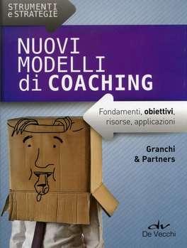 Nuovi Modelli di Coaching - Fondamenti, Obiettivi, Risorse, Applicazioni