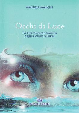OCCHI DI LUCE Per tutti coloro che hanno un Sogno d'Amore nel cuore di Manuela Maria Mancini