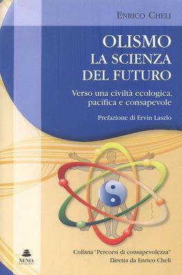 OLISMO  - LA SCIENZA DEL FUTURO Verso una civiltà ecologica, pacifica e consapevole di Enrico Cheli