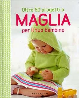 Oltre 50 Progetti a Maglia per il tuo Bambino