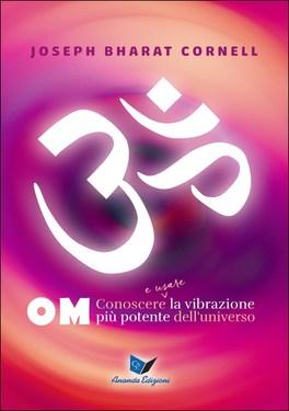 OM - Conoscere e Usare la Vibrazione più Potente dell'Universo