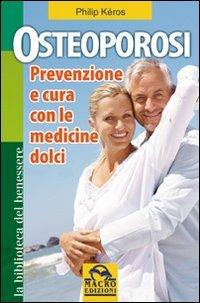 OSTEOPOROSI - PREVENZIONE E CURA CON LE MEDICINE DOLCI di Philip Keros